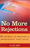 img - for No More Rejections: 50 Secrets to Writing a Manuscript that Sells book / textbook / text book
