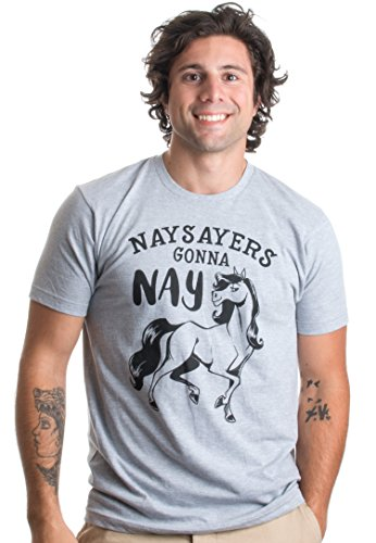 Naysayers Gonna Nay | Funny Equestrian, 4H, Random Dad Joke Humor Unisex T-shirt