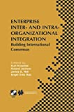 Enterprise Inter- and Intra-Organizational Integration : Building International Consensus, , 1475751516