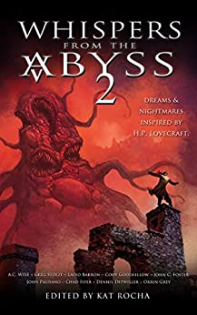Whispers From The Abyss 2: The Horrors That Were and Shall Be by [Rocha, Kat, Barron, Laird, Goodfellow, Cody, Stolze, Greg, Wise, A.C., Foster, John C., Palisano, John, Detwiller, Dennis, Paradise, Konstantine, Fifer, Chad]