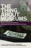 img - for The Thing about Museums: Objects and Experience, Representation and Contestation book / textbook / text book