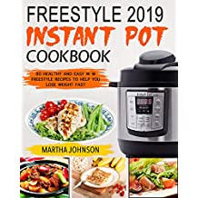 Freestyle 2019 Instant Pot Cookbook: 80 Healthy and Easy W W Freestyle Recipes to Help You Lose Weight Fast