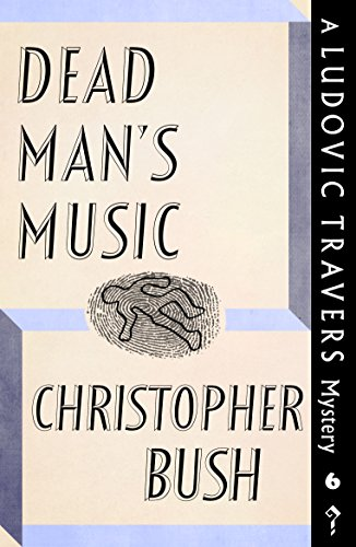 Dead Man's Music: A Ludovic Travers Mystery by [Bush, Christopher]