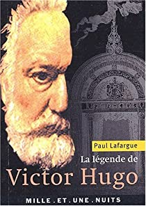 La Légende de Victor Hugo par Lafargue