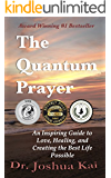 The Quantum Prayer: An Inspiring Guide to Love, Healing, and Creating the Best Life Possible