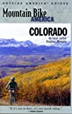Mountain Bike America: Colorado: An Atlas of Colorado s Greatest off-road Bicycle Rides (Outside America Guides)