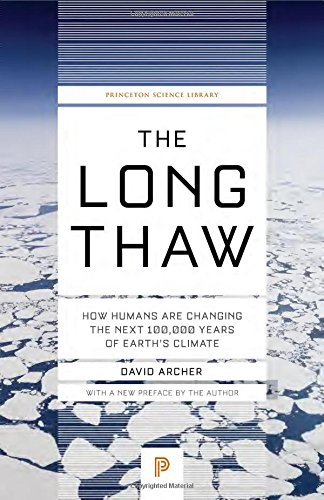 - The Long Thaw: How Humans Are Changing the Next 100,000 Years of Earth's Climate (Princeton Science Library)