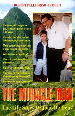 The Miracle Man: The Life Story Of Joao De Deus