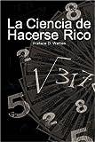 La Ciencia de Hacerse Rico (the Science of Getting Rich), Wallace D. Wattles, 9562910709