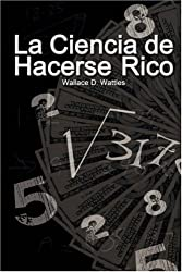 La Ciencia de Hacerse Rico (The Science of Getting Rich) (Spanish Edition)