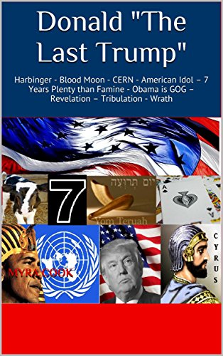 Donald 'The Last Trump': Harbinger - Blood Moon - CERN - American Idol – 7 Years Plenty than Famine  Obama is GOG – Revelation – Tribulation - Wrath