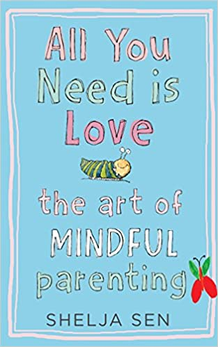 All you need is Love: The art of mindful parenting