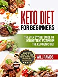 Keto Diet For Beginners : The Step By Step Guide To Intermittent Fasting On The Ketogenic Diet: Ready Keto Meal Plan and Keto Recipes For Maximizing Weight Loss