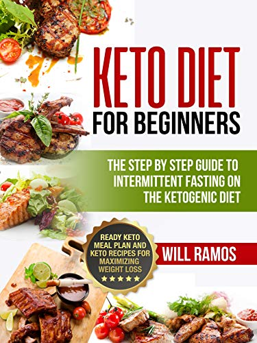 Keto Diet For Beginners : The Step By Step Guide To Intermittent Fasting On The Ketogenic Diet: Ready Keto Meal Plan and Keto Recipes For Maximizing Weight Loss (Best Way For Teens To Lose Weight)