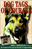 Dog Tags of Courage: The Turmoil of War and the Rewards of Companionship