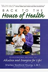 Back to the House of Health: Rejuvenating Recipes to Alkalize and Energize for Life! Spiral-bound
