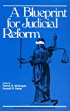 A Blueprint for Judicial Reform, Patrick B. McGuigan and Randall R. Rader, 0942522087