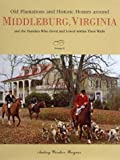 Old Plantations and Historic Homes Around Middleburg, Virginia: And the Families Who Lived and Loved Within Their Walls, Vol. 2