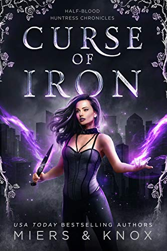 Curse of Iron (Half-Blood Huntress Chronicles Book 1) by [Miers, D.D., Knox, Graceley]