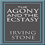 The Agony and the Ecstasy: A Biographical Novel of Michelangelo | Irving Stone