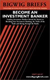img - for Bigwig Briefs: Become an Investment Banker - The Real World Intelligence Necessary to Become a Successful Investment Banker book / textbook / text book