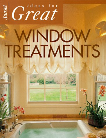 Ideas for Great Window Treatments (Sunset Home Improvement Book) (Window Treatment Ideas)