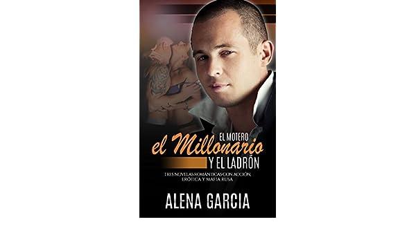 El Motero, el Millonario y el Ladrón: Tres Novelas Románticas con Acción, Erótica y Mafia Rusa (Novela Romántica y Erótica en Español: Colecciones) (Spanish ...