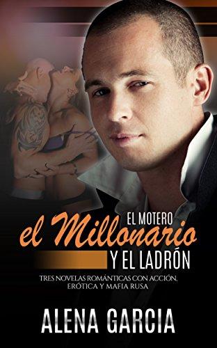 El Motero, el Millonario y el Ladrón: Tres Novelas Románticas con Acción, Erótica