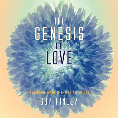 The Genesis of Love. Relationship Magic in Heaven and on Earth. PDF