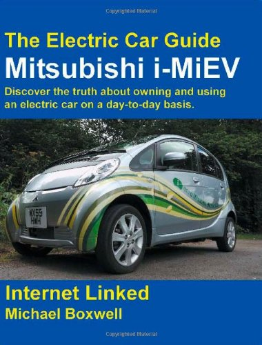 The Electric Car Guide: Mitsubishi I-MiEV- Discover the Truth About Owning and Using an Electric Car on a Day-to-day Basis