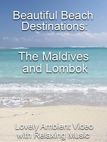 Beautiful Beach Destinations  The Maldives And Lombok Lovely Ambient Video With Relaxing Music