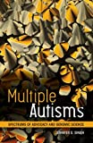 Multiple Autisms: Spectrums of Advocacy and Genomic Science