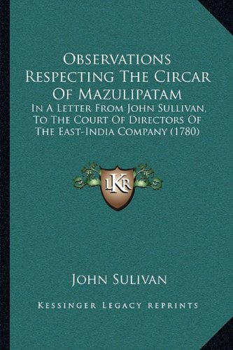 Observations Respecting The Circar Of Mazulipatam: In A Letter From John Sullivan, To The Court Of Directors Of The East-India Company (1780) PDF