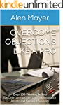 Overcome Objections Like a Pro: Over...