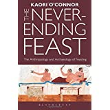 The Never-ending Feast: The Anthropology and Archaeology of Feasting