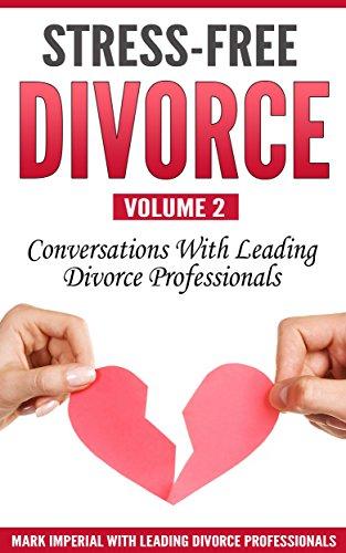 Stress-Free Divorce Volume 02: Conversations With Leading Divorce Professionals