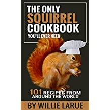 The Only Squirrel Cookbook You'll Ever Need: 101 Recipes from Around the World