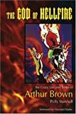 img - for The God Of Hellfire: The Crazy Life And Times Of Arthur Brown by Marshall, Polly (2006) Hardcover book / textbook / text book