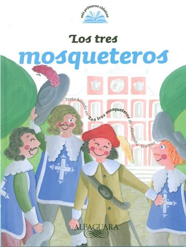 Los tres mosqueteros/ The Three Musketeers (My First Classics) (Spanish Edition) ()