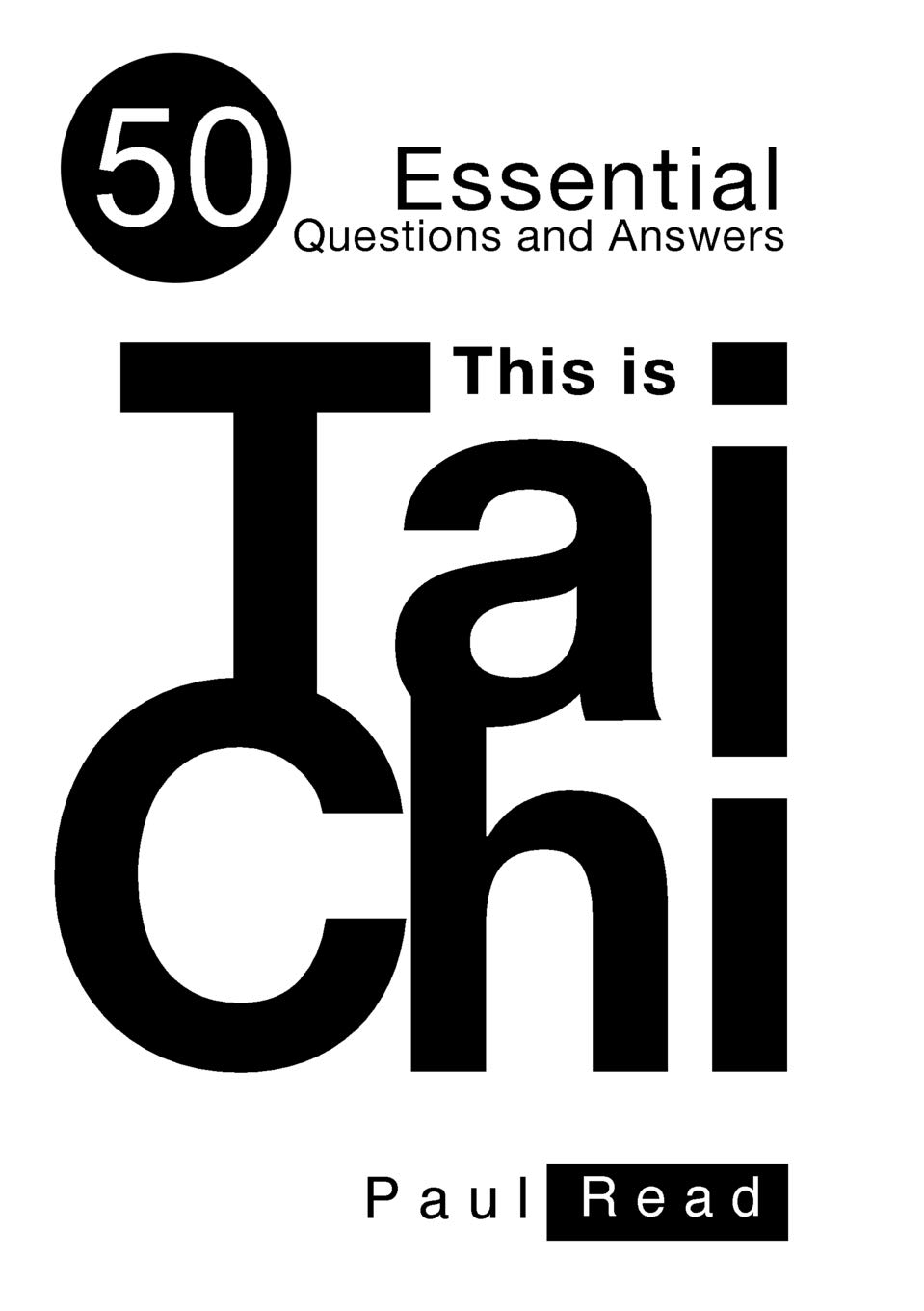 This Is Tai Chi: 50 Essential Questions and Answers: Paul