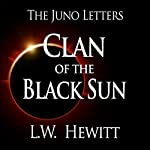 Clan of the Black Sun : The Juno Letters, Volume 3 | L. W. Hewitt