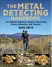 The Metal Detecting Handbook: The Ultimate Beginner's Guide to Uncovering History, Adventure, and Treasure
