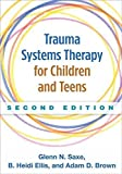 img - for Trauma Systems Therapy for Children and Teens, Second Edition by Saxe MD, Glenn N., Ellis PhD, B. Heidi, Brown Ph.D., Adam D. (December 2, 2015) Paperback book / textbook / text book
