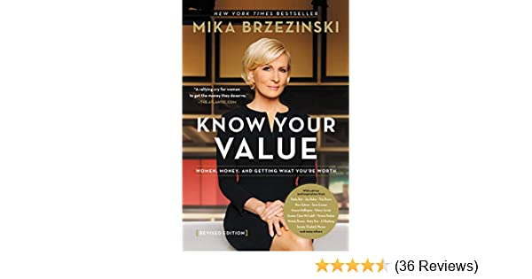 Amazon.com: Know Your Value: Women, Money, and Getting What Youre Worth (Revised Edition) eBook: Mika Brzezinski: Kindle Store