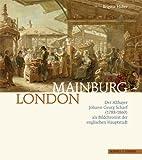 Mainburg - London : Der Altbayer Johann Georg Scharf (1788-1860) Als Bildchronist der Englischen Hauptstadt, Huber, Brigitte and Scharf, George, 3795425670