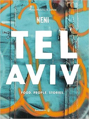das tel aviv reise kochbuch by neni israelische rezepte von haya molcho ihren shnen orientalische kche shakshuka hummus lamm mit feigen