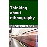 Thinking about ethnography (Essay)