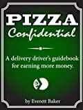 Pizza Confidential: A Pizza Delivery Driver's Guidebook for Increasing Tips, Improving Efficiency, and Reducing Expenses