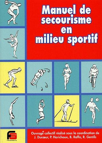 Manuel de secourisme en milieu sportif Broché – 1 janvier 2005 Jean Ducoeur Pierre Harichaux Bernard Rapha René Gentils