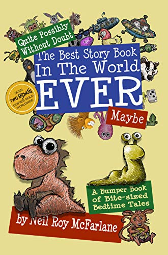 Quite Possibly Without Doubt the Best Story Book in the World Ever, Maybe: (A Bumper Book of Bite-Sized Bedtime Tales) (Best Moral Stories Ever)